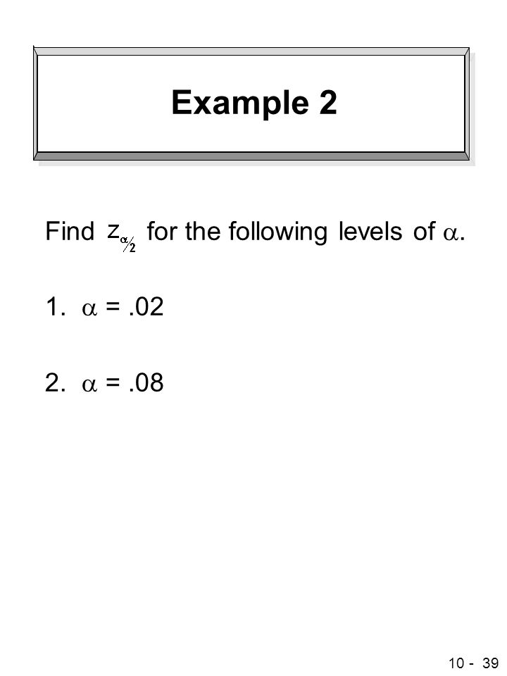Example 2 Find for the following levels of a. 1. a = .02 2. a = .08