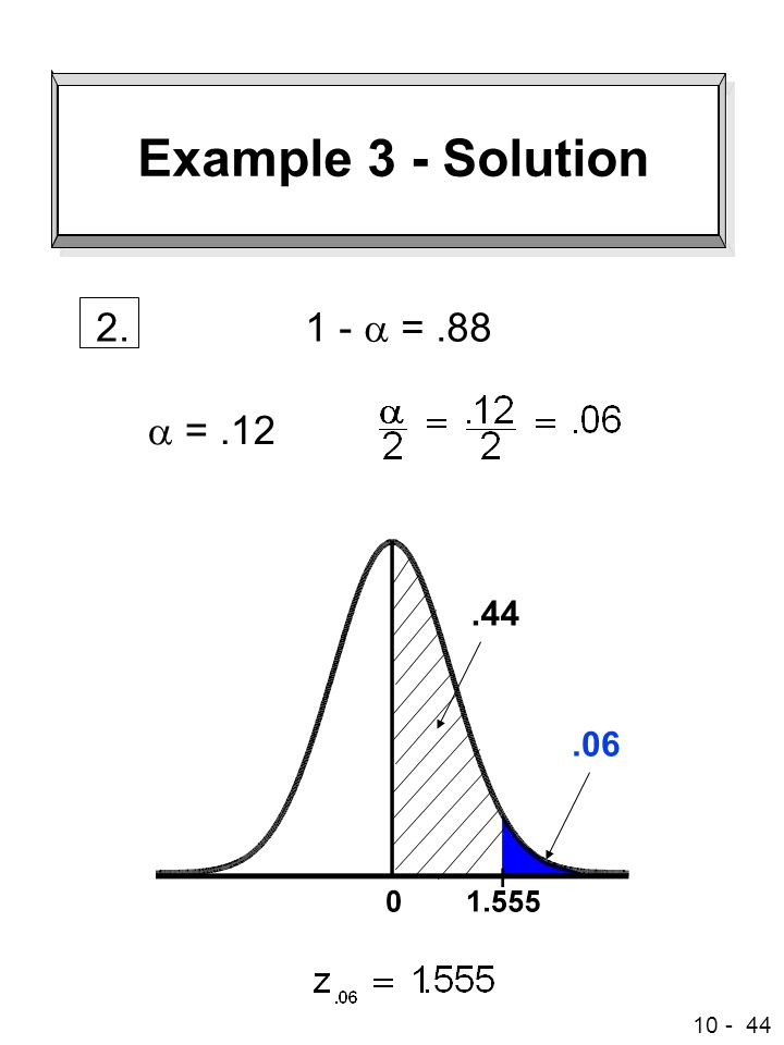 Example 3 - Solution 2. 1 - a = .88 a = .12 .44 .06