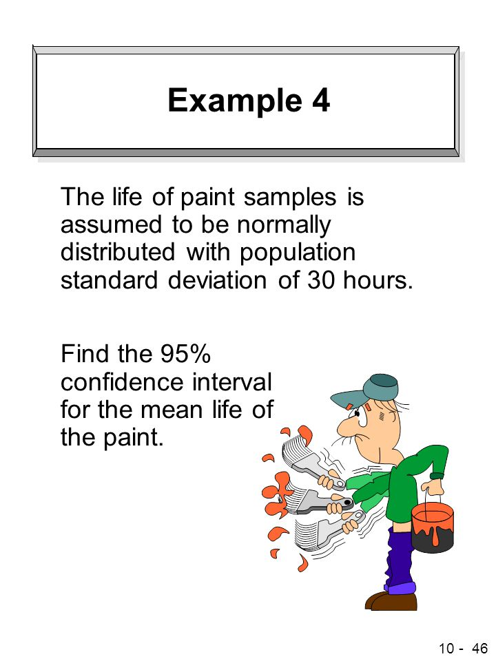 Example 4 The life of paint samples is assumed to be normally distributed with population standard deviation of 30 hours.