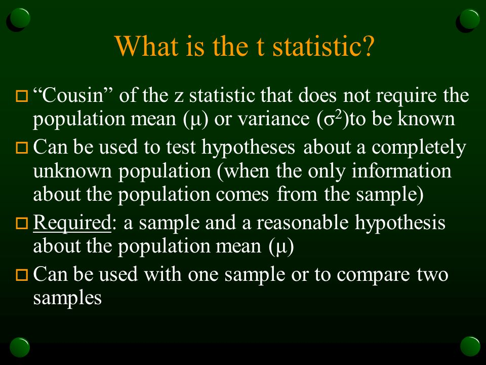 What is the t statistic Cousin of the z statistic that does not require the population mean (μ) or variance (σ2)to be known.