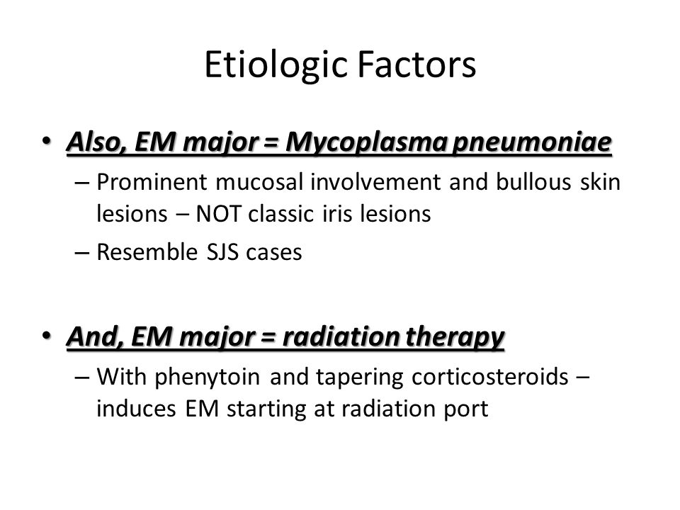 Etiologic Factors Also, EM major = Mycoplasma pneumoniae