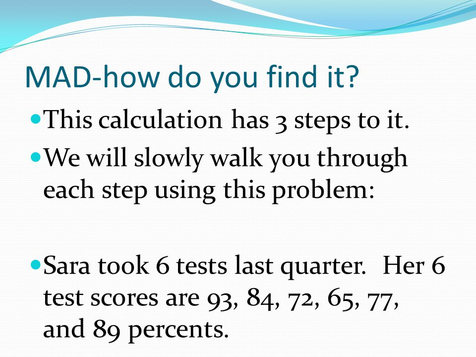 MAD-how do you find it This calculation has 3 steps to it.