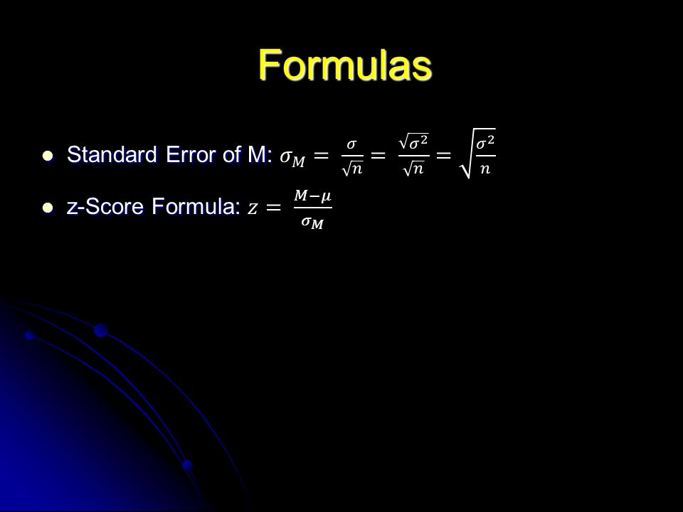 Formulas Standard Error of M: 𝜎 𝑀 = 𝜎 𝑛 = 𝜎 2 𝑛 = 𝜎 2 𝑛
