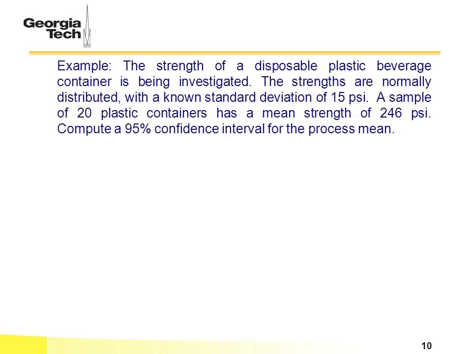 Example: The strength of a disposable plastic beverage container is being investigated.