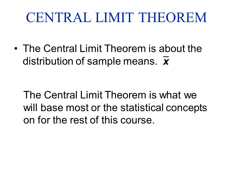 CENTRAL LIMIT THEOREM The Central Limit Theorem is about the distribution of sample means. x.