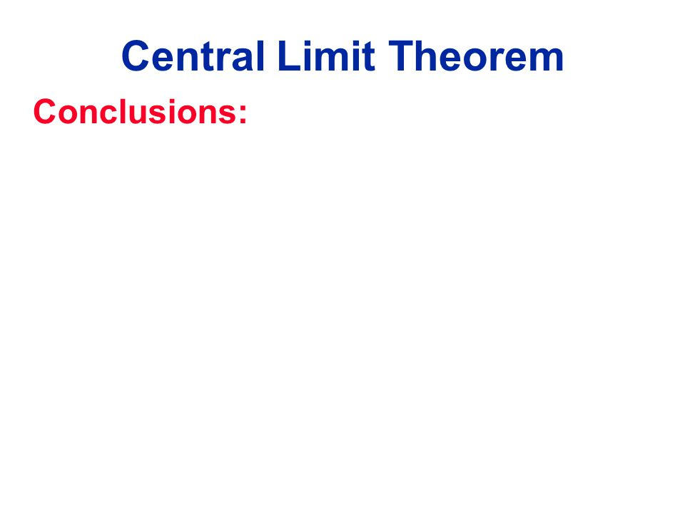 Central Limit Theorem Conclusions: