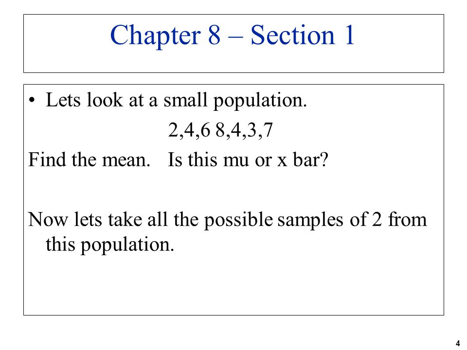 Chapter 8 – Section 1 Lets look at a small population. 2,4,6 8,4,3,7