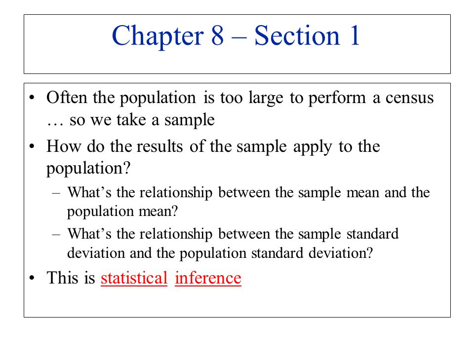 Chapter 8 – Section 1 Often the population is too large to perform a census … so we take a sample.