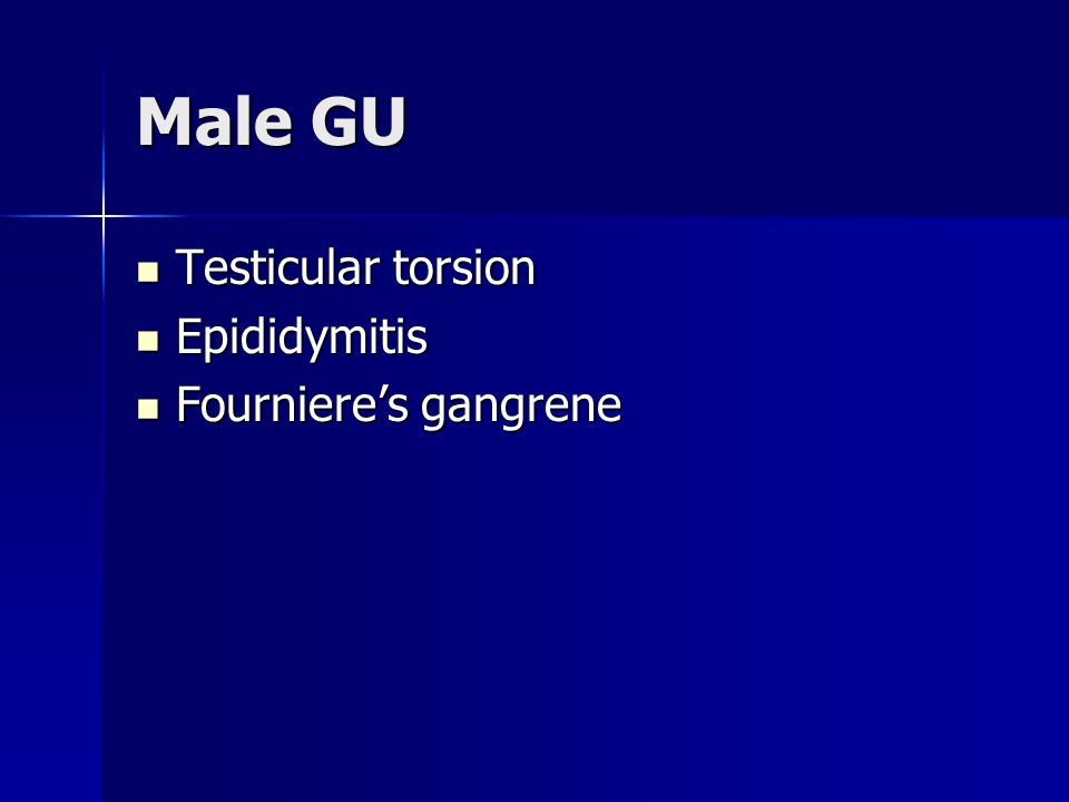 Male GU Testicular torsion Epididymitis Fourniere's gangrene