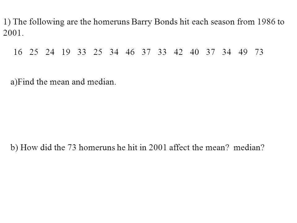 1) The following are the homeruns Barry Bonds hit each season from 1986 to 2001.