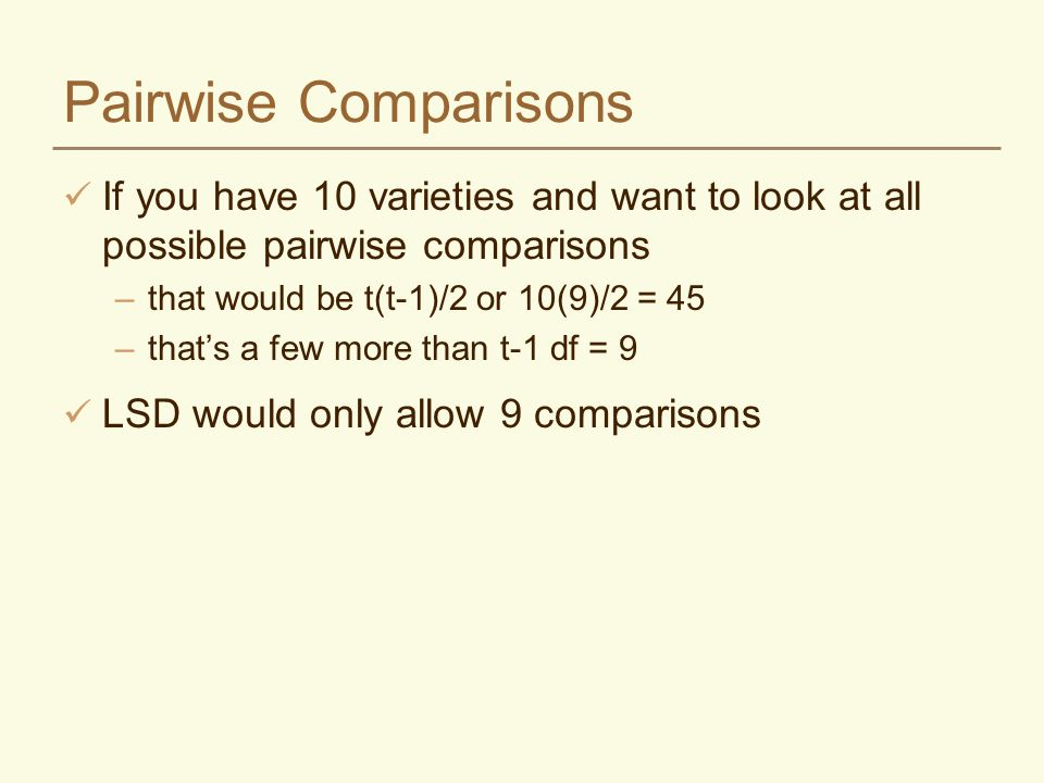 Pairwise Comparisons If you have 10 varieties and want to look at all possible pairwise comparisons.