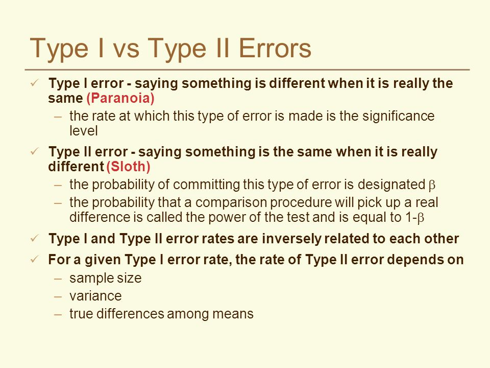 Type I vs Type II Errors Type I error - saying something is different when it is really the same (Paranoia)
