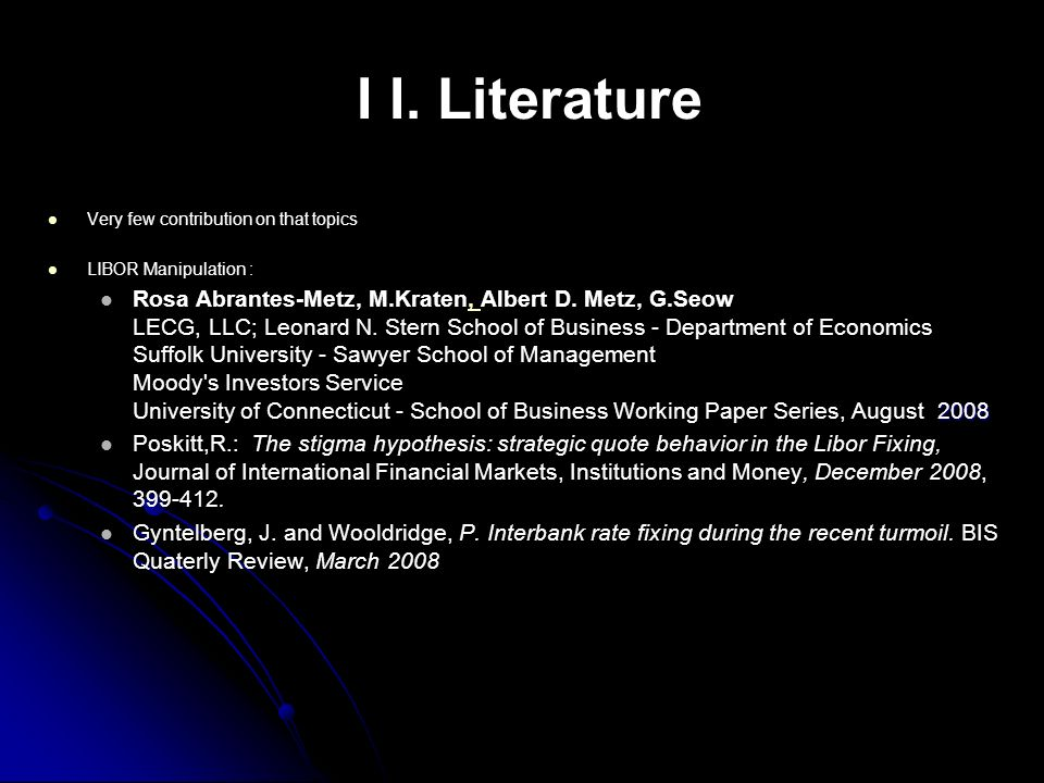 I I. Literature Very few contribution on that topics. LIBOR Manipulation :