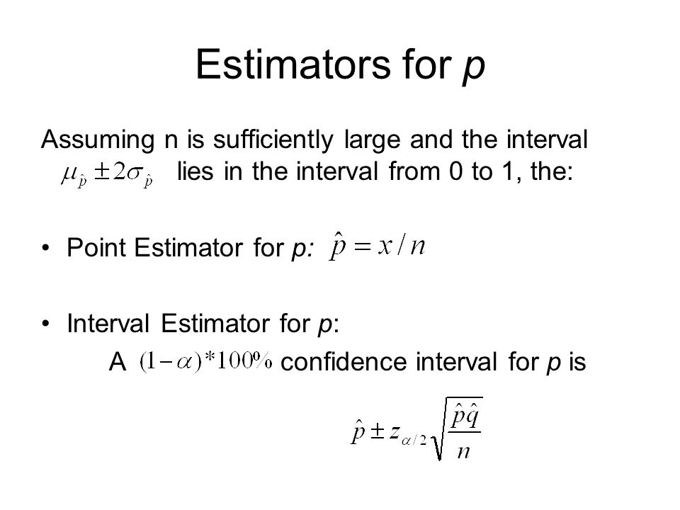 Estimators for p Assuming n is sufficiently large and the interval lies in the interval from 0 to 1, the: