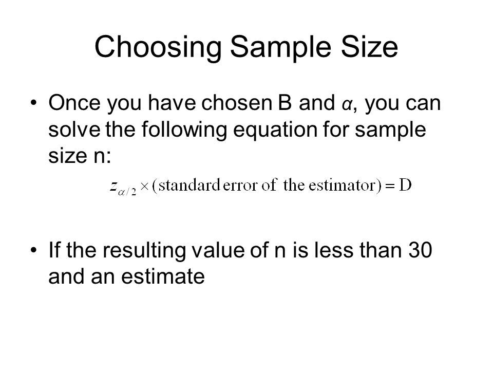Choosing Sample Size Once you have chosen B and α, you can solve the following equation for sample size n:
