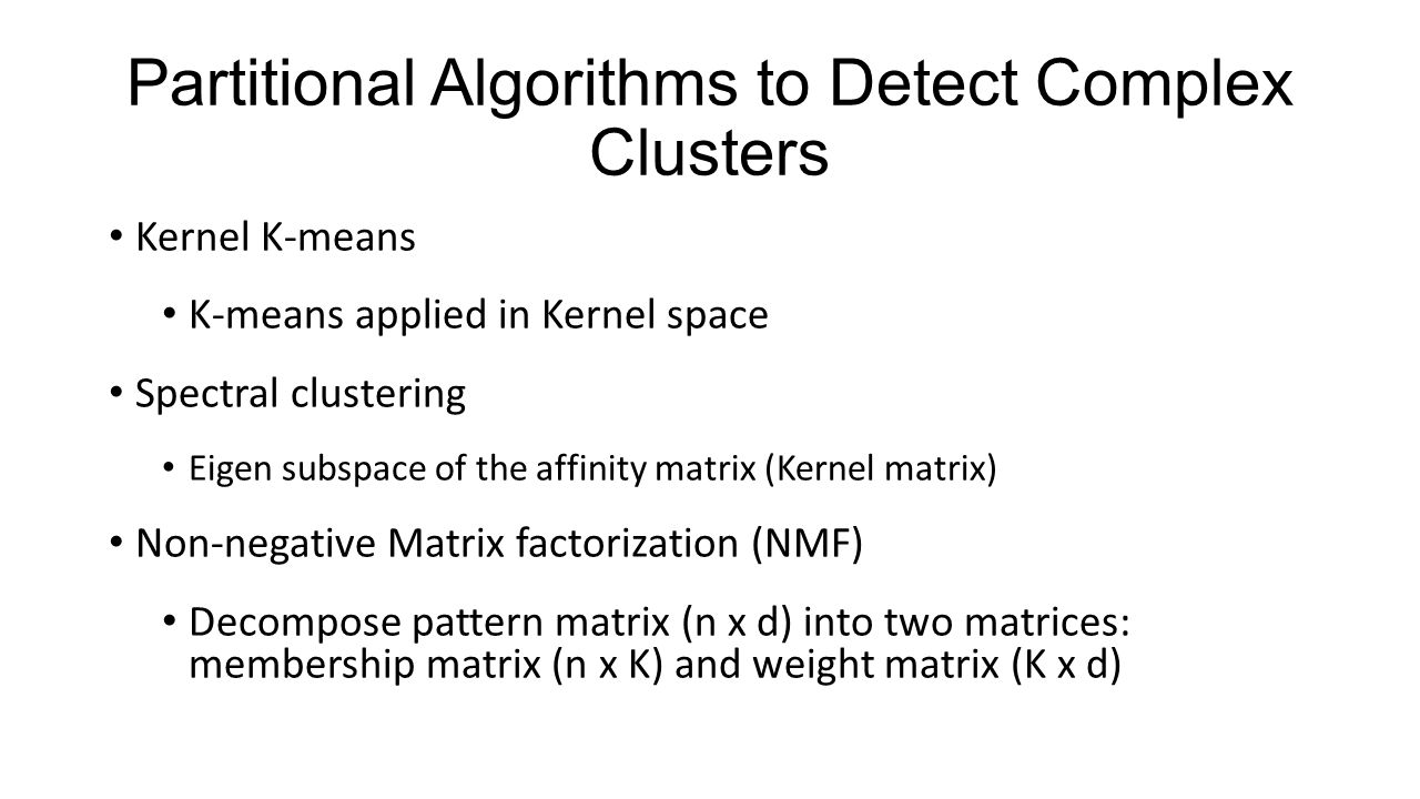 Partitional Algorithms to Detect Complex Clusters