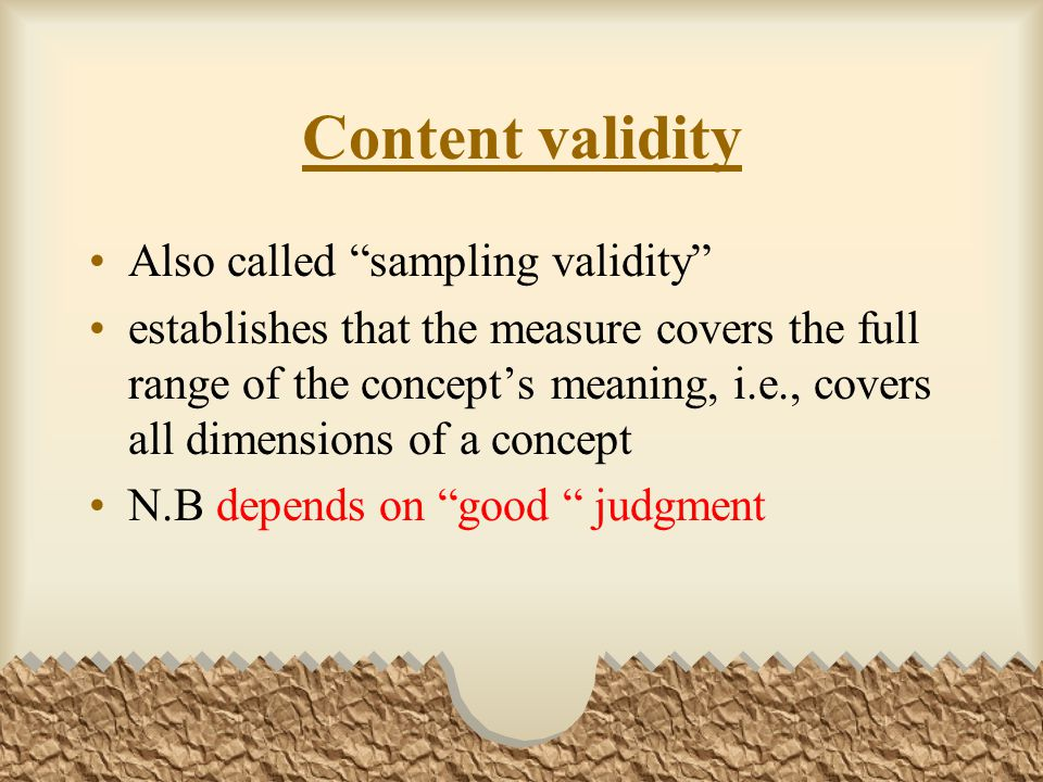 Content validity Also called sampling validity