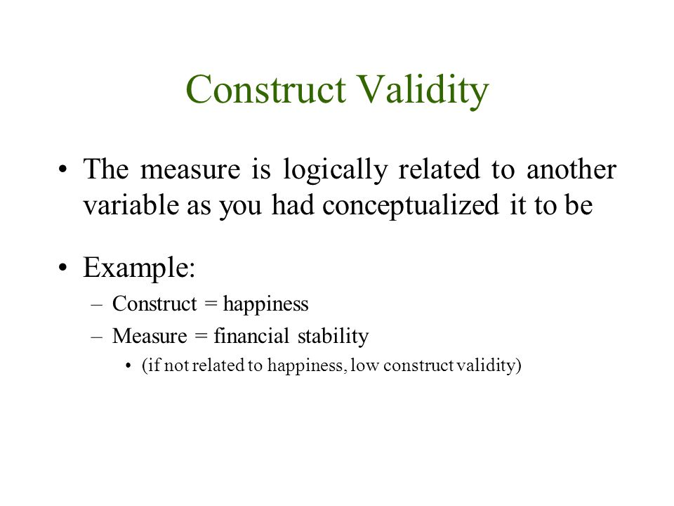 Construct Validity The measure is logically related to another variable as you had conceptualized it to be.