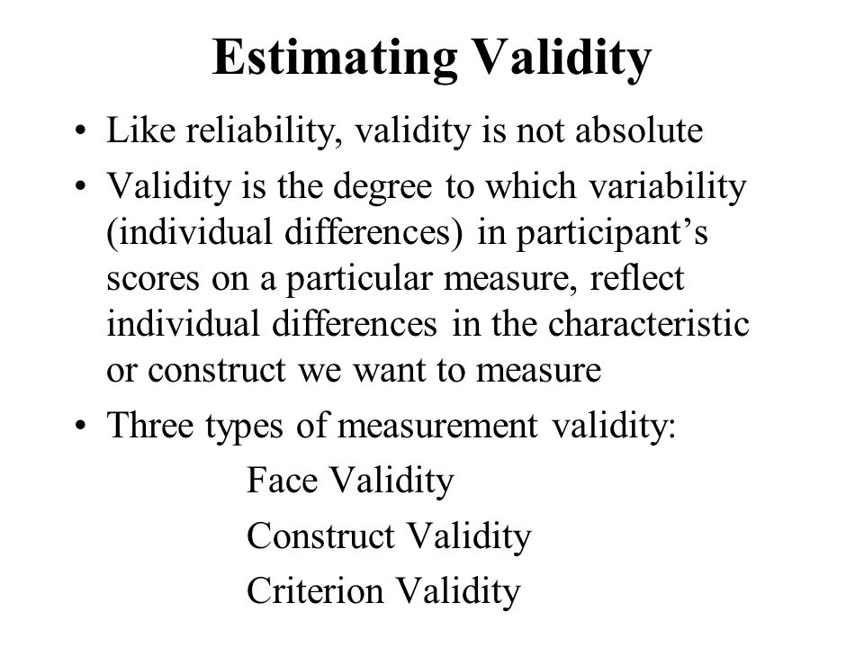 Estimating Validity Like reliability, validity is not absolute