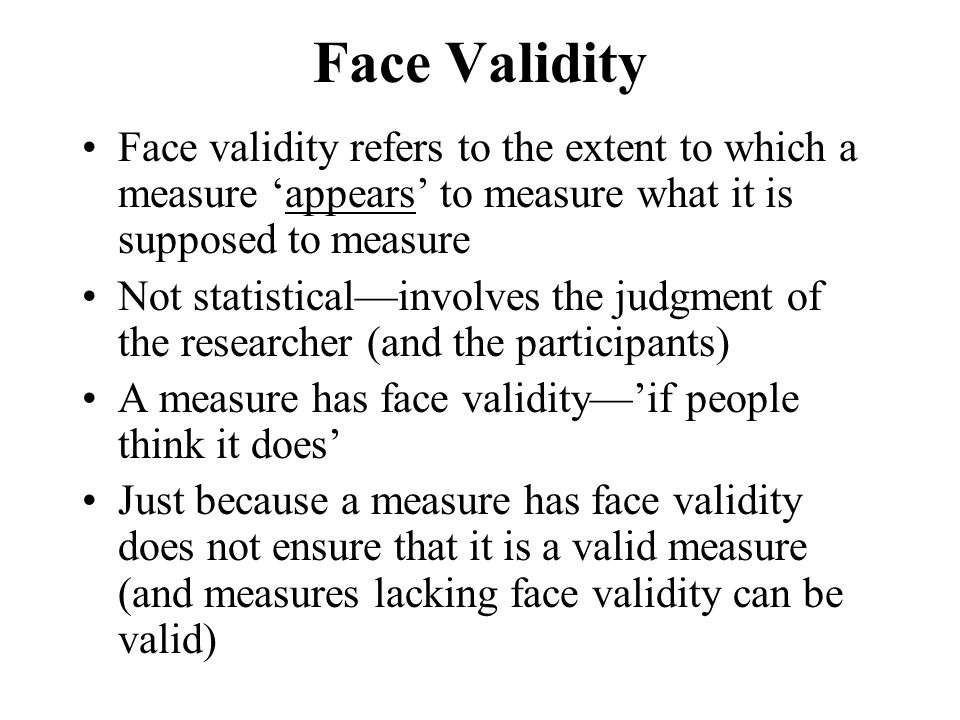 Face Validity Face validity refers to the extent to which a measure 'appears' to measure what it is supposed to measure.