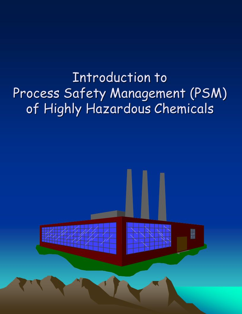 Introduction to Process Safety Management (PSM) of Highly Hazardous Chemicals
