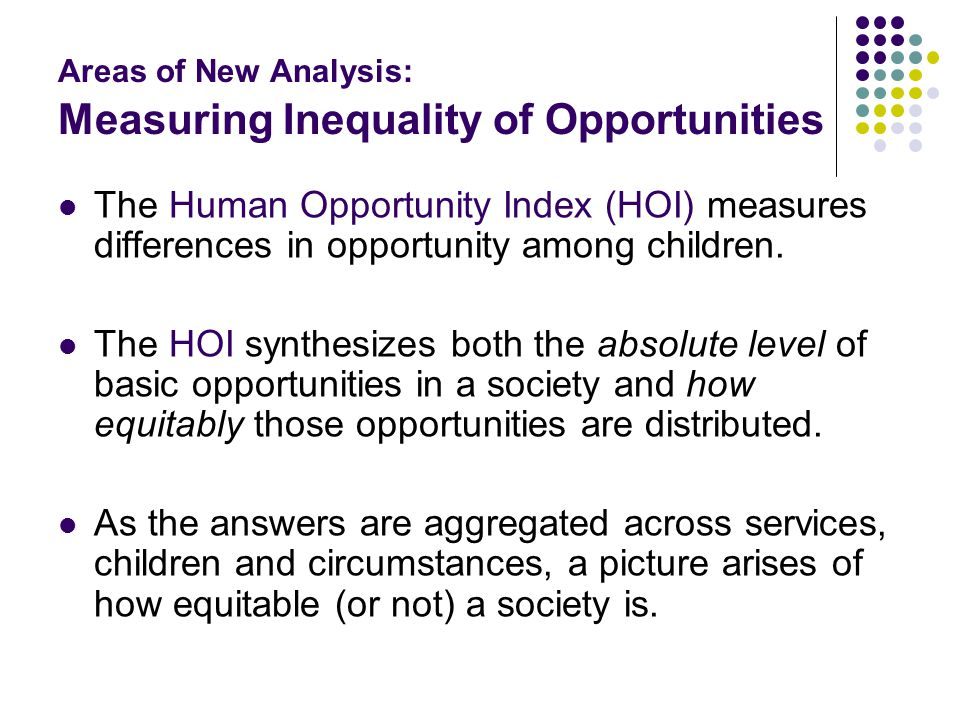 Areas of New Analysis: Measuring Inequality of Opportunities