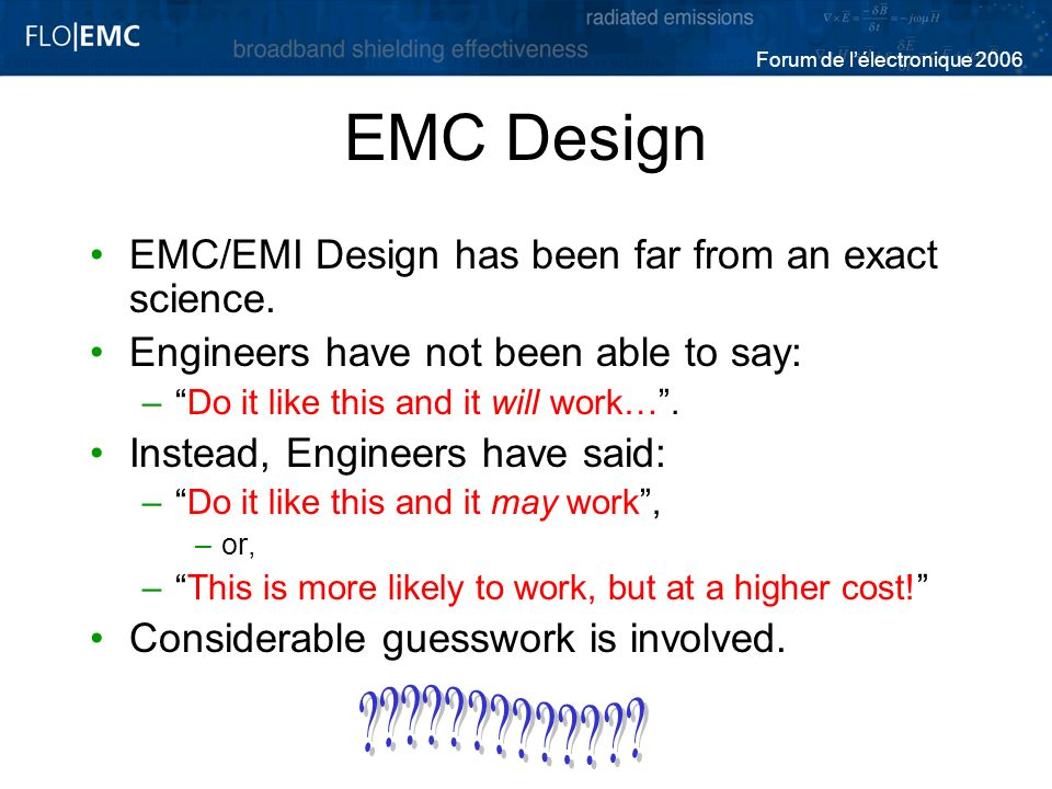 EMC Design EMC/EMI Design has been far from an exact science. Engineers have not been able to say: