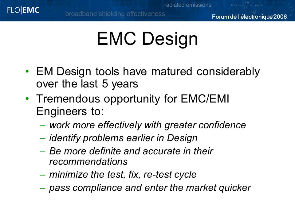 EMC Design EM Design tools have matured considerably over the last 5 years. Tremendous opportunity for EMC/EMI Engineers to: