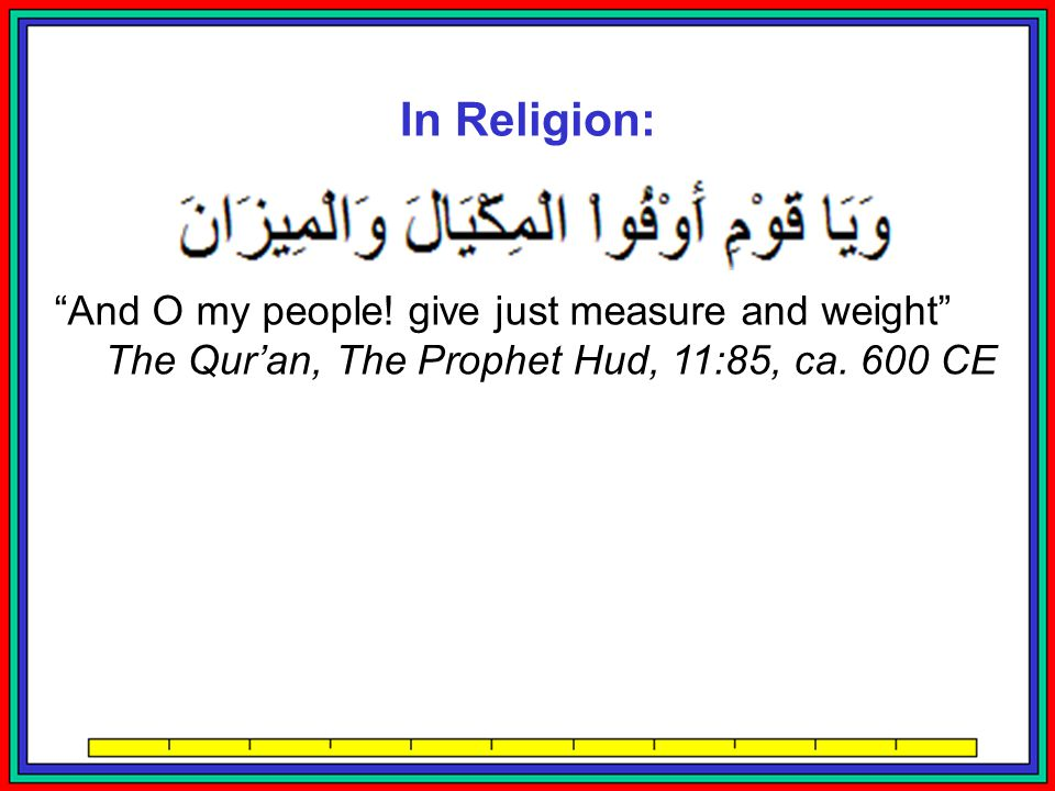In Religion: And O my people! give just measure and weight