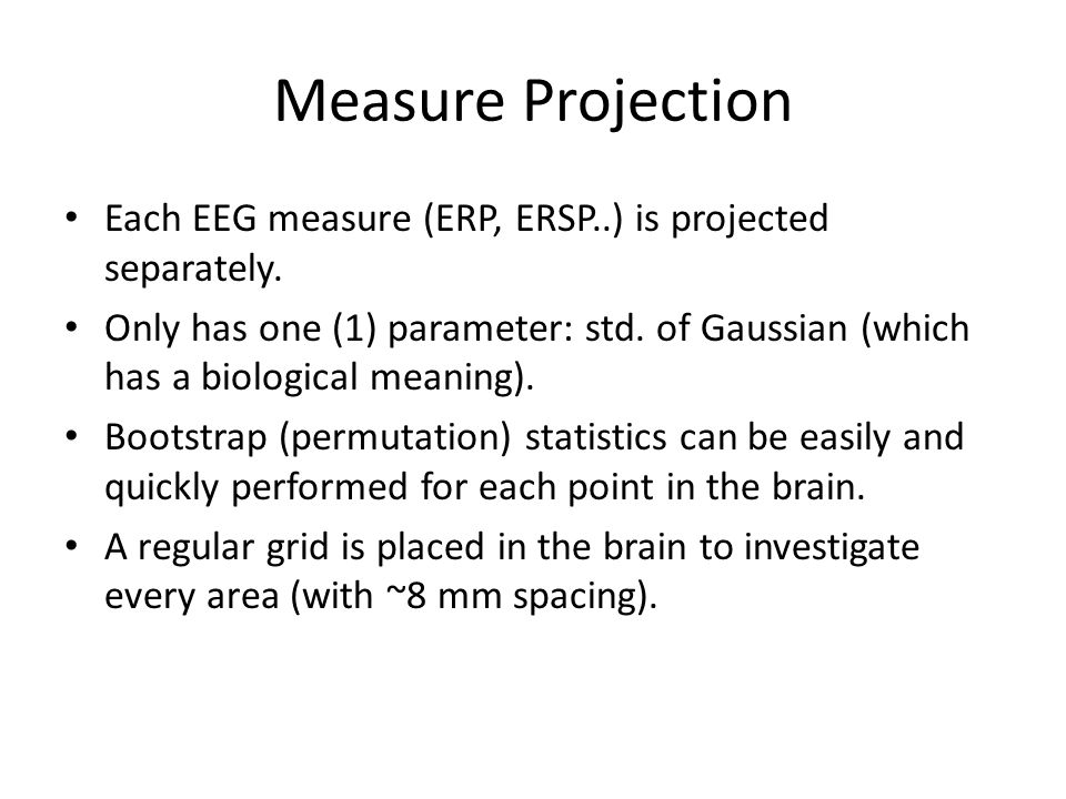 Measure Projection Each EEG measure (ERP, ERSP..) is projected separately.