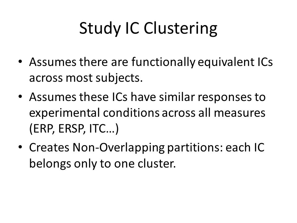 Study IC Clustering Assumes there are functionally equivalent ICs across most subjects.