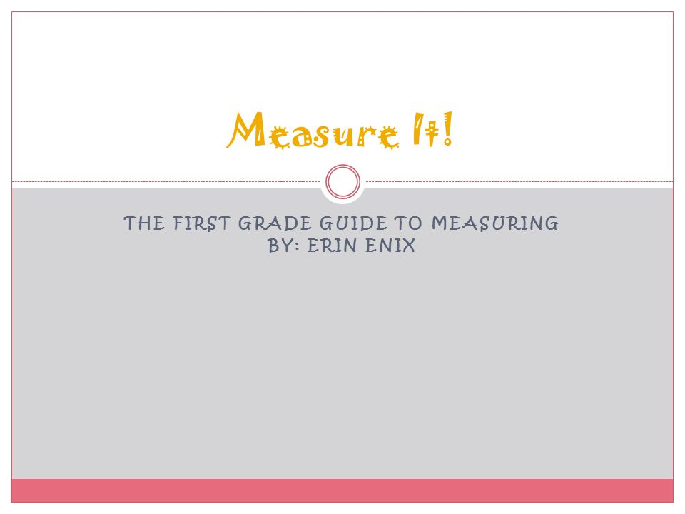 The First Grade Guide to Measuring By: Erin Enix