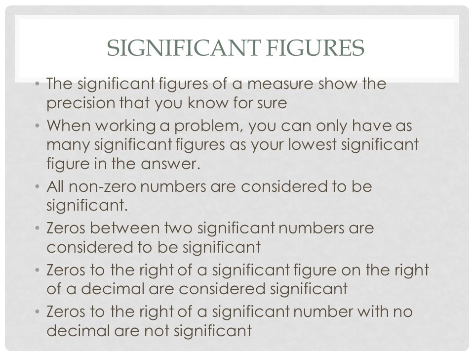 Significant Figures The significant figures of a measure show the precision that you know for sure.