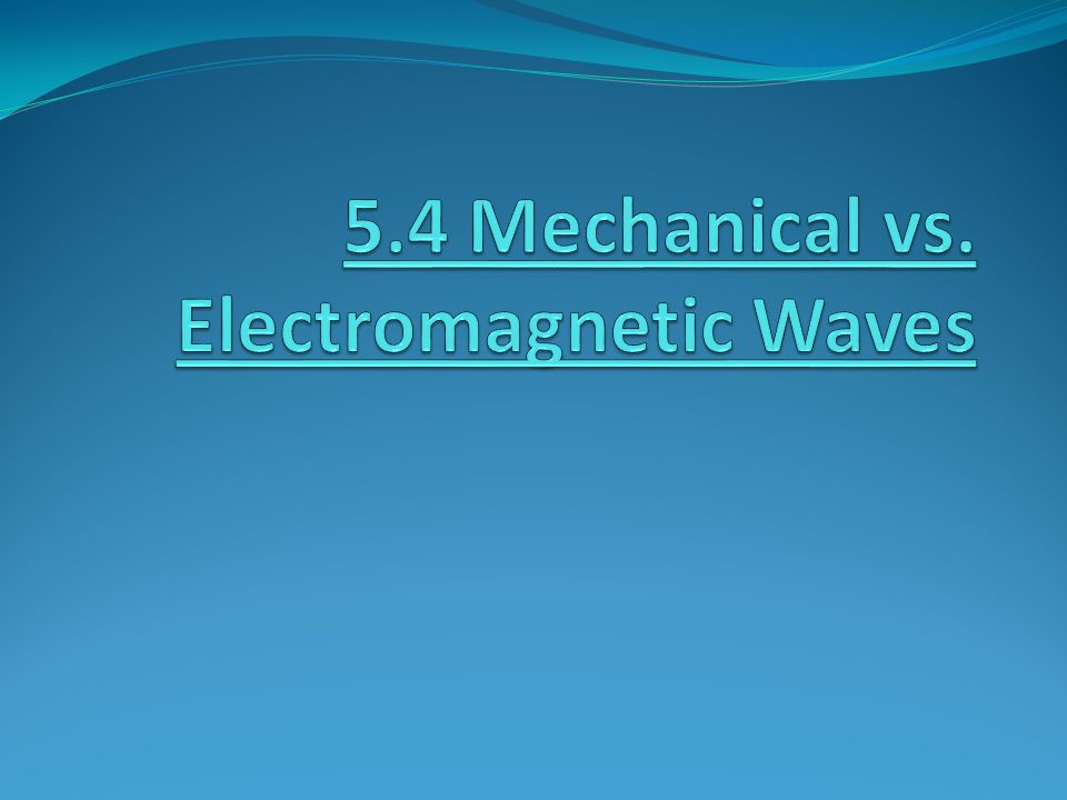 5.4 Mechanical vs. Electromagnetic Waves