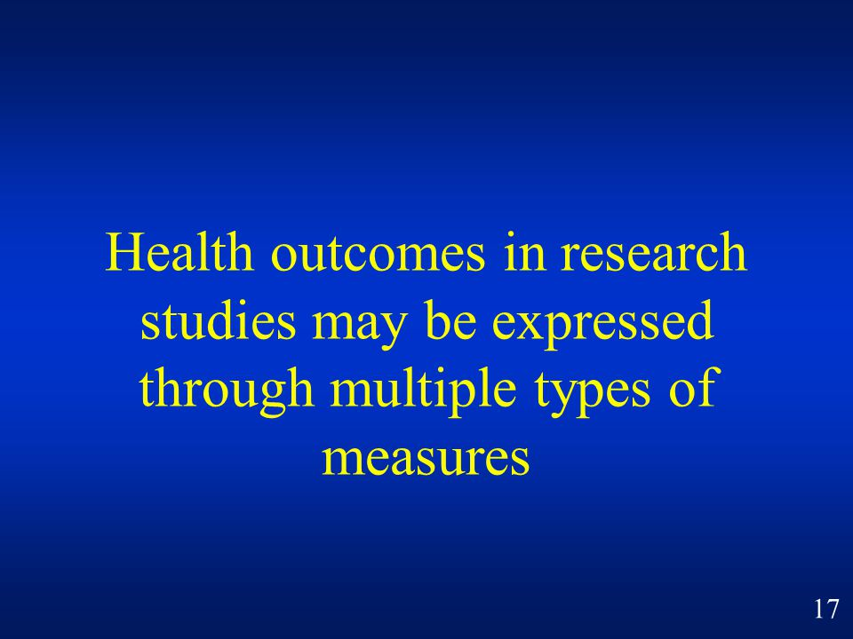 Health outcomes in research studies may be expressed through multiple types of measures