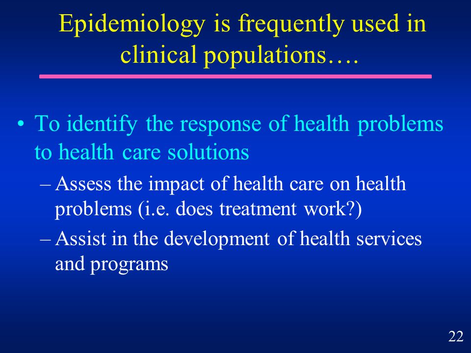Epidemiology is frequently used in clinical populations….