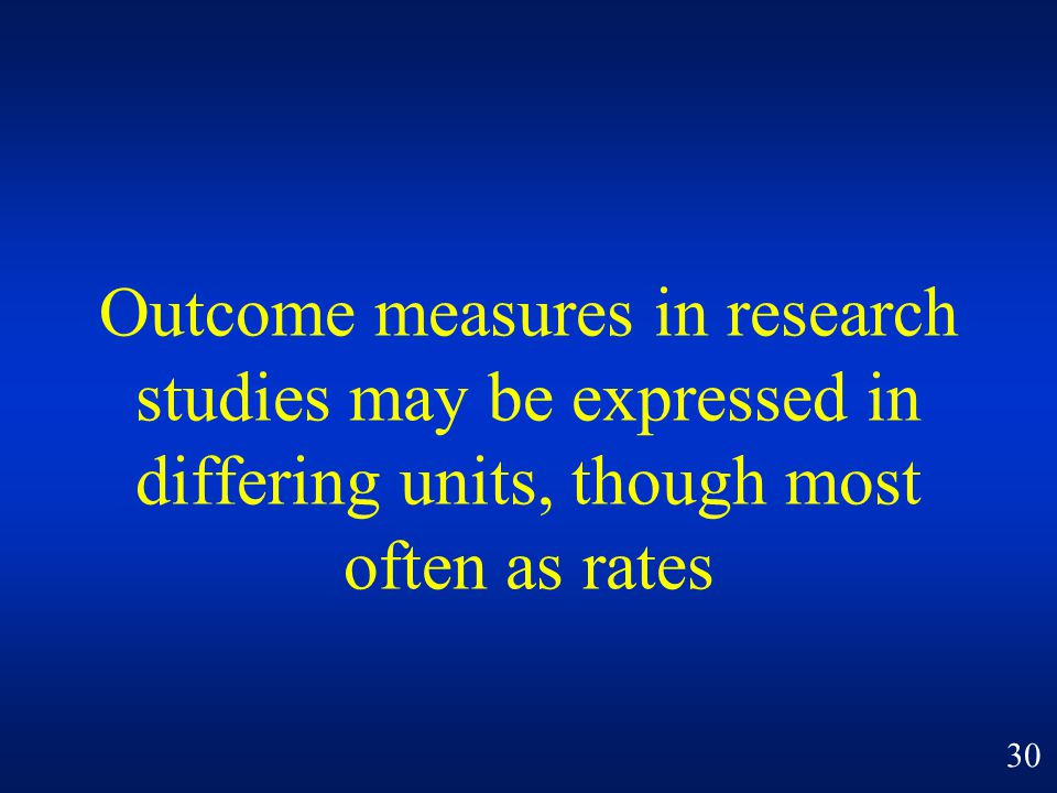 Outcome measures in research studies may be expressed in differing units, though most often as rates
