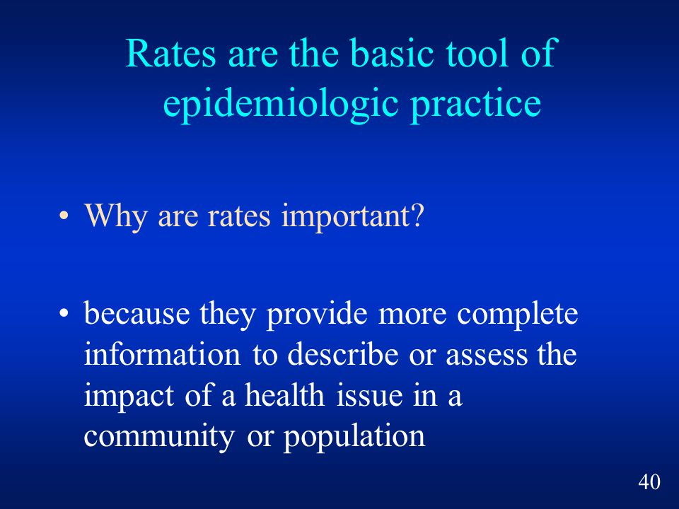 Rates are the basic tool of epidemiologic practice