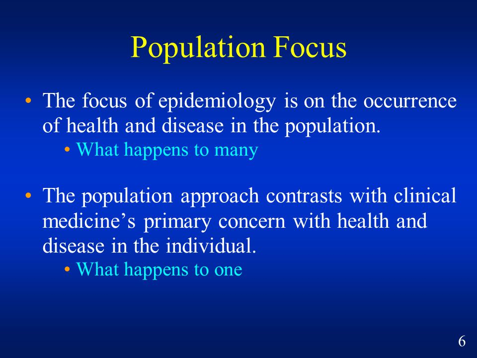 Population Focus The focus of epidemiology is on the occurrence of health and disease in the population.