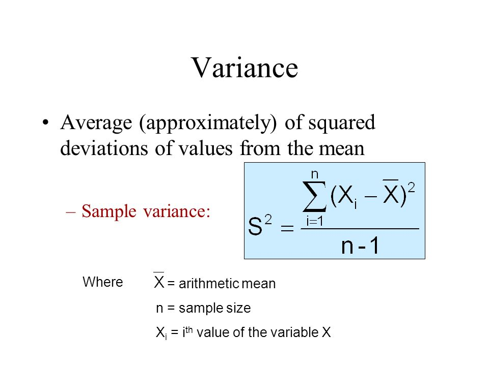 Variance Average (approximately) of squared deviations of values from the mean. Sample variance: Where.