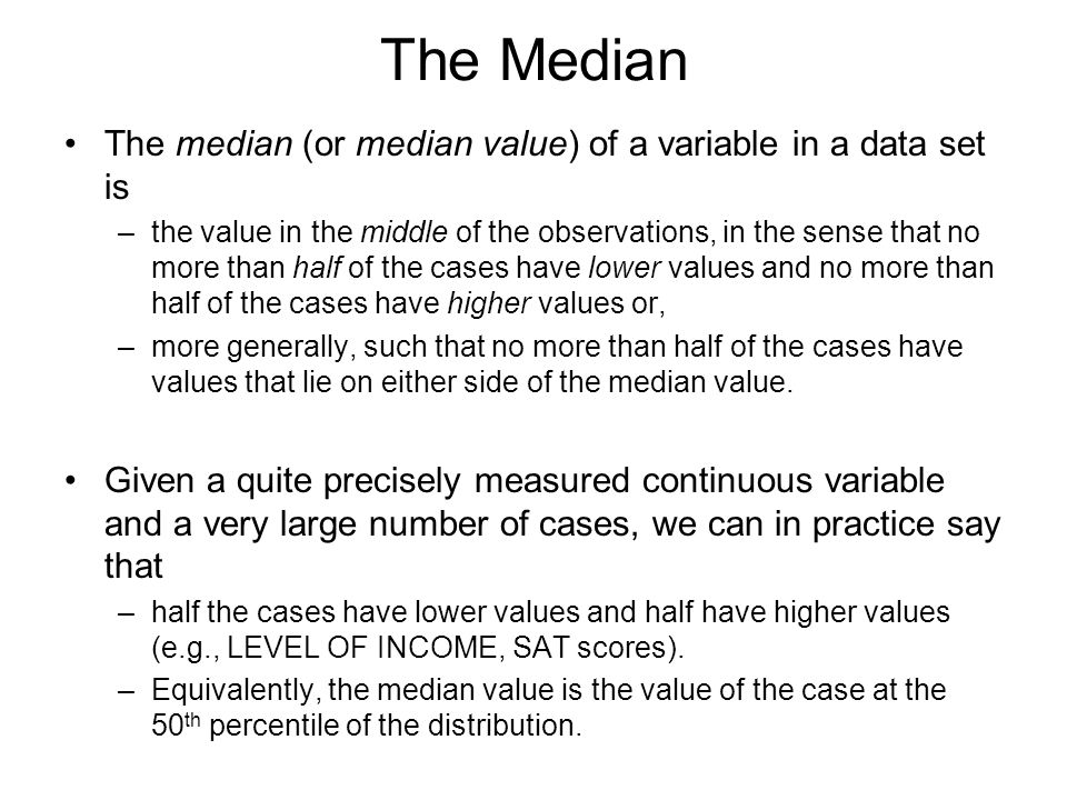 The Median The median (or median value) of a variable in a data set is