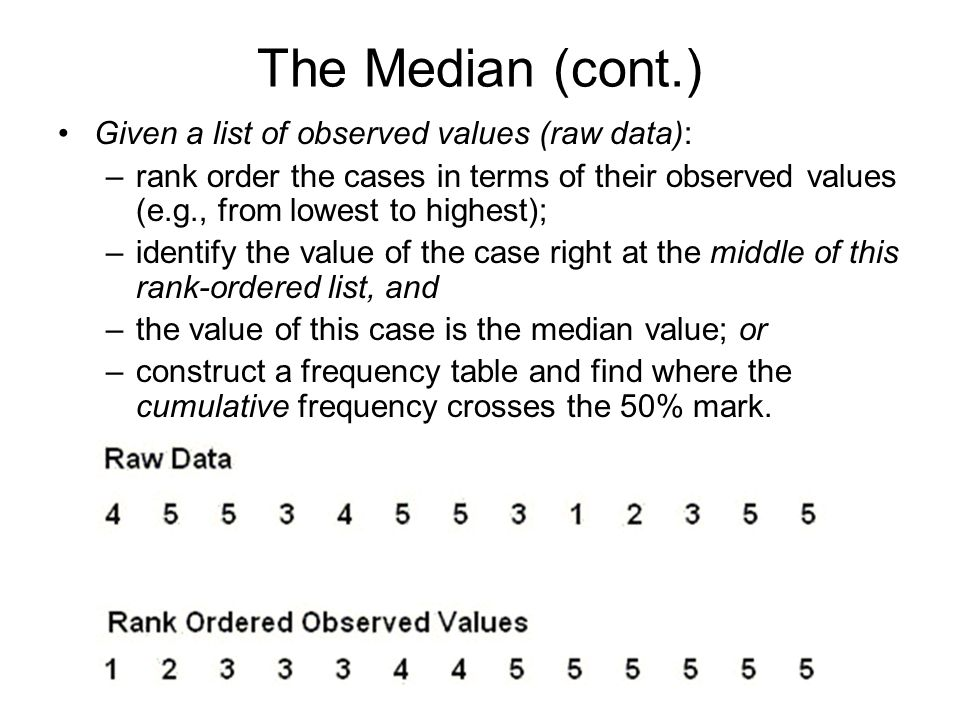 The Median (cont.) Given a list of observed values (raw data):