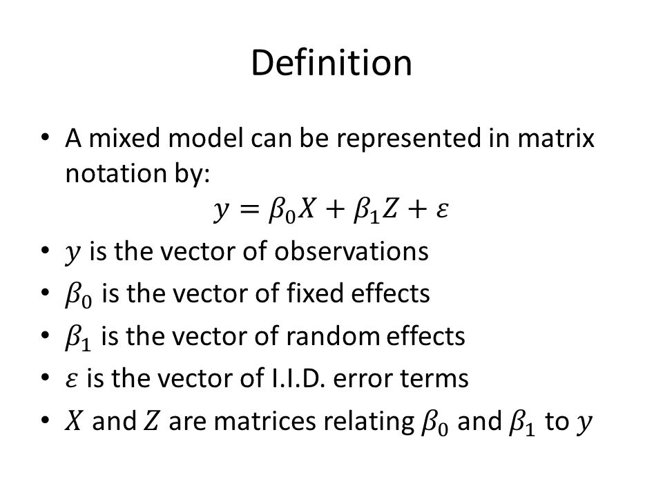 Definition A mixed model can be represented in matrix notation by: