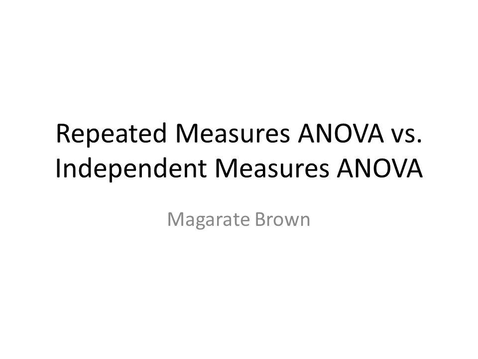 Repeated Measures ANOVA vs. Independent Measures ANOVA