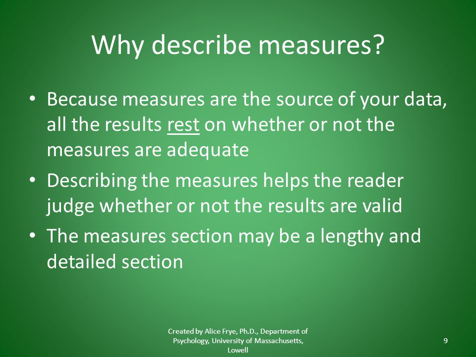 Why describe measures Because measures are the source of your data, all the results rest on whether or not the measures are adequate.