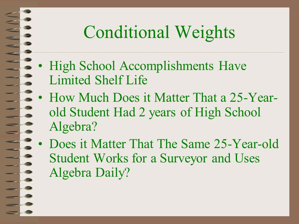 Conditional Weights High School Accomplishments Have Limited Shelf Life.