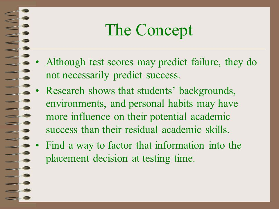 The Concept Although test scores may predict failure, they do not necessarily predict success.