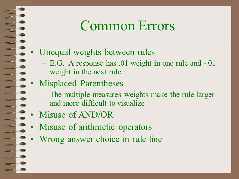 Common Errors Unequal weights between rules Misplaced Parentheses