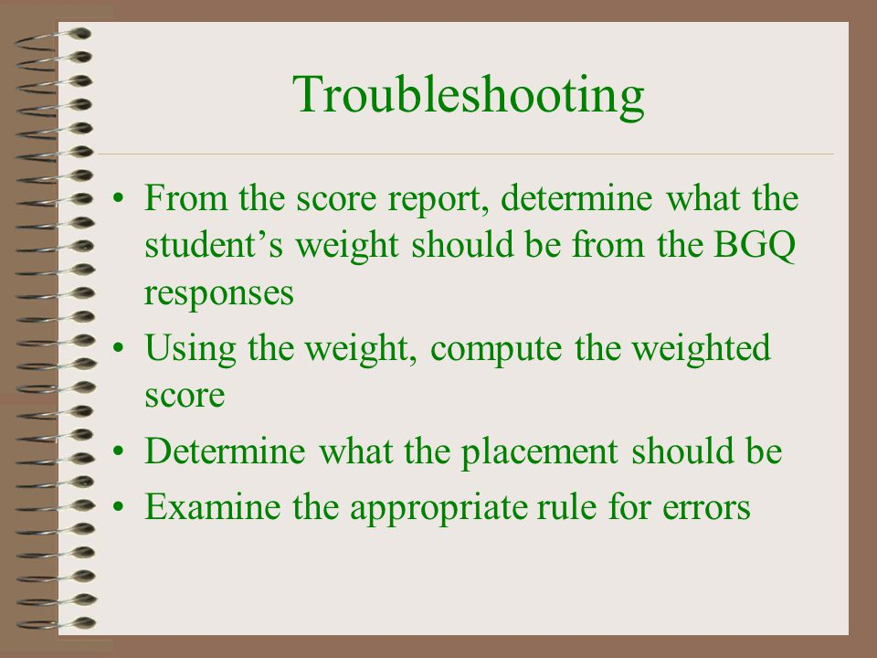 Troubleshooting From the score report, determine what the student's weight should be from the BGQ responses.