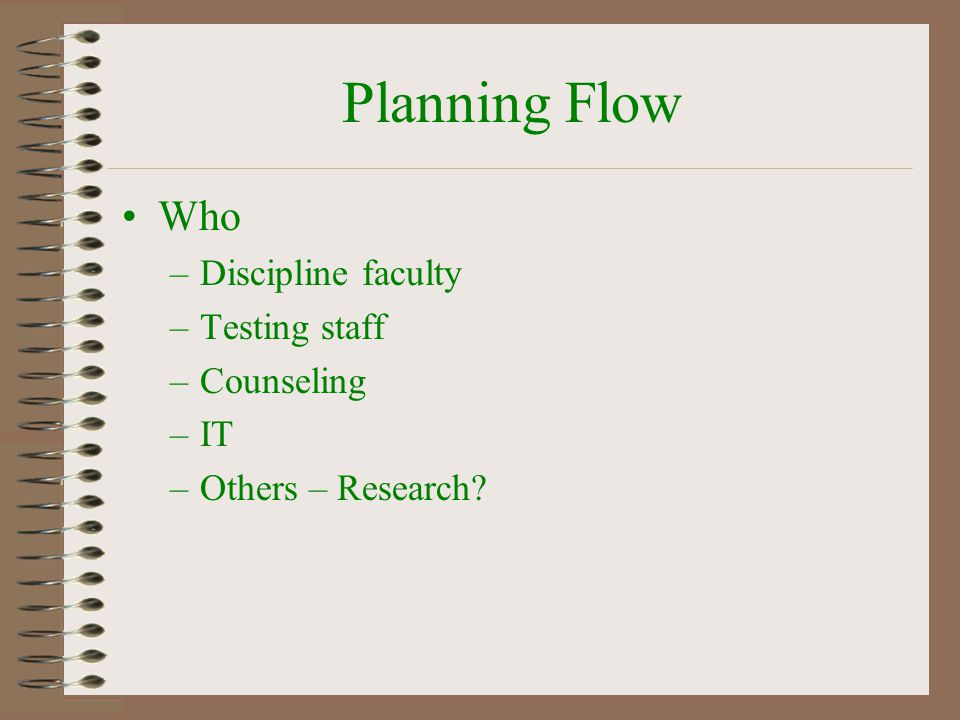 Planning Flow Who Discipline faculty Testing staff Counseling IT